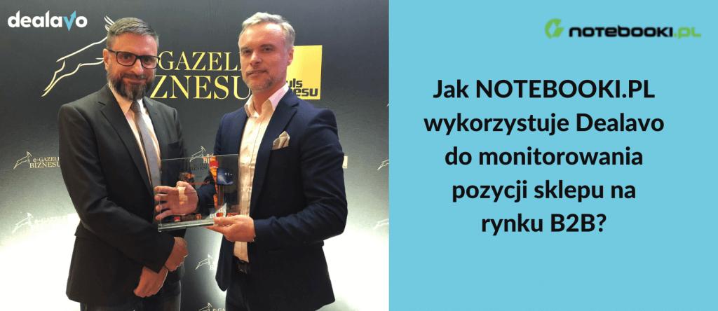 Jak NOTEBOOKI.PL wykorzystuje Dealavo do monitorowania pozycji sklepu na rynku B2B?